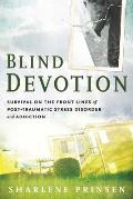 Blind Devotion Survival on the Front Lines of Post Traumatic Stress Disorder & Addiction
