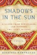 Shadows in the Sun Healing from Depression & Finding the Light Within