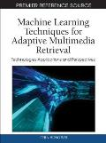Machine Learning Techniques for Adaptive Multimedia Retrieval: Technologies, Applications, and Perspectives