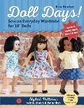 Doll Days! Sew an Everyday Wardrobe for 18 Dolls: Stylish Patterns to Mix, Match & Embellish