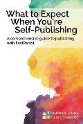 What to Expect When You're Self-Publishing, a Comprehensive Guide to Publishing with Fastpencil