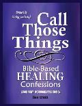 Call Those Things, Bible-Based Healing Confessions (Large Print/Workbook-Style)
