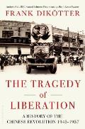 Tragedy of Liberation A History of the Chinese Revolution 1945 1957