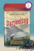 Darjeeling The Colorful History & Precarious Fate of the Worlds Greatest Tea