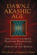 Dawn of the Akashic Age New Consciousness Quantum Resonance & the Future of the World