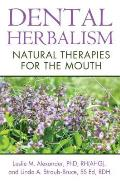 Dental Herbalism Natural Therapies for the Mouth