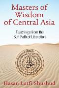 Masters of Wisdom of Central Asia Sufi Teachings of the Naqshbandi Lineage