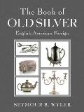 The Book of Old Silver: English, American, Foreign