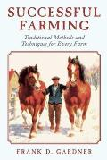Successful Farming: Traditional Methods and Techniques for Every Farm