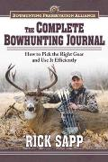 The Complete Bowhunting Journal: Gear and Tactics to Help You Get a Trophy This Season