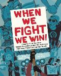 When We Fight, We Win!: Twenty-First Century Social Movements and the Activists That Are Transforming Our World