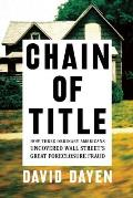 Chain of Title How Three Ordinary Americans Exposed Wall Streets Biggest Secret