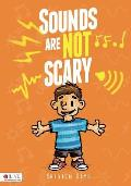 Sounds Are Not Scary