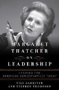Margaret Thatcher on Leadership Lessons for American Conservatives