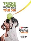 Tricks & Games to Teach Your Dog 75+ Cool Activities to Bring Out Your Dogs Inner Star