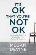 Its OK That Youre Not OK: Meeting Grief and Loss in a Culture That Doesnt Understand