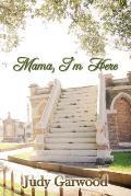 Mama, I'm Here