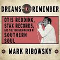 Dreams to Remember: Otis Redding,...