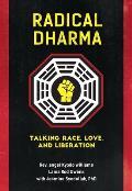 Radical Dharma Talking Race Love & Liberation