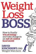 Weight Loss Boss How to Finally Win at Losing & Take Charge in an Out Of Control Food World