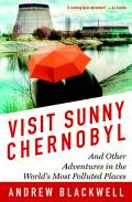 Visit Sunny Chernobyl & Other Adventures in the Worlds Most Polluted Places