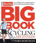 Bicycling Big Book of Cycling for Beginners Everything a new cyclist needs to know to gear up & start riding