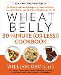 Wheat Belly 30 Minute or Less Cookbook 200 Quick & Simple Recipes to Lose the Wheat Lose the Weight & Find Your Path Back to Health