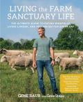 Living the Farm Sanctuary Life How to Eat Healthier Live Longer & Feel Better Every Day by Bringing Home the Happiest Place on Earth