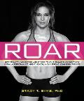 Roar: How to Match Your Food and Fitness to Your Unique Female Physiology for Optimum Performance, Great Health, and a Stron