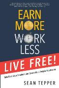 Earn More, Work Less, Live Free: Take Back Your Freedom and Create the Lifestyle You Desire