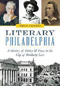 Literary Philadelphia: A History of Poetry and Prose in the City of Brotherly Love