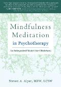 Mindfulness Meditation in Psychotherapy: An Integrated Model for Clinicians
