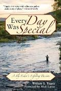 Every Day Was Special A Fly Fishers Lifelong Passion