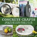 Concrete Crafts Simple Projects from Jewelry to Place Settings Birdbaths to Umbrella Stands