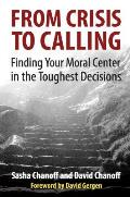 From Crisis to Calling Finding Your Moral Center in the Toughest Decisions