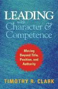 Leading With Character and Competence: Moving Beyond Title, Position, and Authority