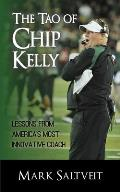 Tao of Chip Kelly Lessons from Americas Most Innovative Coach