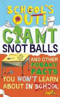 School's Out! Giant Snot Balls: And Other Freaky Facts You Won't Learn about in School