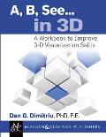 A, B, See... in 3D: A Workbook to Improve 3-D Visualization Skills