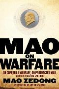 Mao on Warfare On Guerrilla Warfare On Protracted War & Other Martial Writings