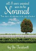 All I Ever Wanted Was to Be Normal