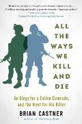 All the Ways We Kill & Die An Elegy for a Fallen Comrade & the Hunt for His Killer