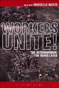 Workers Unite!: The International 150 Years Later