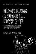 Black Flags and Social Movements: A Sociological Analysis of Movement Anarchism (Contemporary Anarchist Studies)