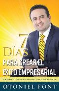 7 D?as Para Crear El ?xito Empresarial: C?mo Aplicar Los Infalibles Principios de Dios En Los Negocios