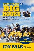 Forty Years in the Big House: Michigan Tales from My Four Decades as a Wolverine