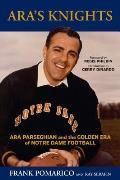 Aras Knights Ara Parseghian & the Golden Era of Notre Dame Football