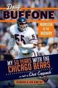 Doug Buffone: Monster of the Midway: My 50 Years with the Chicago Bears