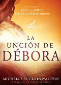 La Uncion de Debora: El Llamado a Ser Una Mujer de Sabiduria y Discernimiento