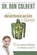 La Desintoxicacion de Daniel: 21 Dias Para Revitalizar Su Cuerpo y Espiritu